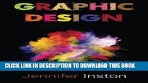 [PDF] Graphic Design: A Beginners Guide To Mastering The Art Of Graphic Design Full Colection