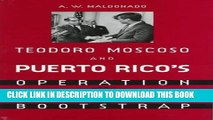 [Read PDF] Teodoro Moscoso and Puerto Rico s Operation Bootstrap Ebook Free