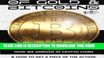 [Read PDF] OF GOLD AND BITCOINS: How We Arrived At Crypto Coins And How To Get A Piece Of The
