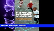 READ THE NEW BOOK The Future of School Integration: Socioeconomic Diversity as an Education Reform