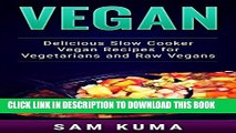 [PDF] Vegan: Delicious Slow Cooker Recipes for Raw Vegans and Vegetarians (The Ultimate Vegan Slow