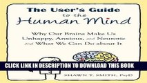 New Book The User s Guide to the Human Mind: Why Our Brains Make Us Unhappy, Anxious, and Neurotic