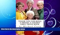 FULL ONLINE  Thank You for Being a Friend: A Golden Girls Trivia Book