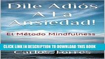 Collection Book Dile Adiós A La Ansiedad!: El Método Mindfulness (Spanish Edition)