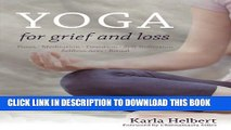 [PDF] Yoga for Grief and Loss: Poses, Meditation, Devotion, Self-Reflection, Selfless Acts, Ritual