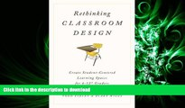 READ THE NEW BOOK Rethinking Classroom Design: Create Student-Centered Learning Spaces for 6-12th