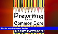 READ BOOK  Prewriting for the Common Core:: Writing, Language, Reading, and Speaking   Listening