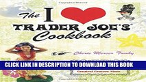 [PDF] The I Love Trader Joe s Cookbook: 150 Delicious Recipes Using Only Foods from the World s