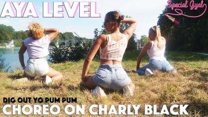 Aya Level - Special Gyal Dancehall Choreo On Charly Black Dig Out Yo Pum Pum