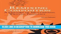 [PDF] Remixing Composition: A History of Multimodal Writing Pedagogy (Ncte/CCCC Studies in Writing