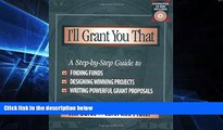 Big Deals  I ll Grant You That: A Step-by-Step Guide to Finding Funds, Designing Winning Projects,