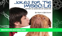 FULL ONLINE  Jokes for the Imbecile: Written by Imbeciles for Imbeciles