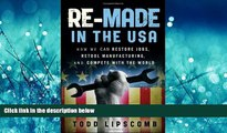 READ book  Re-Made in the USA: How We Can Restore Jobs, Retool Manufacturing, and Compete With