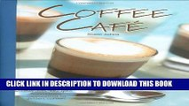 [PDF] Coffee Cafe: 80 Delicious Recipes from Classic Cappuccinos to Dessert Coffees Popular Online