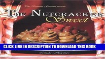 Collection Book The Nutcracker Sweet: Show-Stopping Desserts Inspired by the World s Favorite Ballet