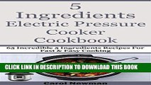 [PDF] 5 Ingredients Electric Pressure Cooker Cookbook: 65 Incredible 5 Ingredients Recipes For