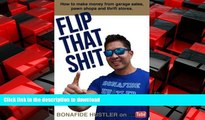 EBOOK ONLINE Flip That Sh!t: How to Make Money from Garage Sales, Thrift Stores, and Pawn Shops