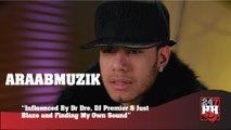 AraabMuzik - Dr. Dre, Dj Premier & Just Blaze Influenced My Work & Finding My Own Sound (247HH Exclusive)