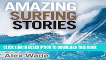 [PDF] Amazing Surfing Stories: Tales of Incredible Waves and Remarkable Riders Popular Online
