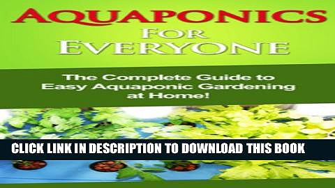 [PDF] Aquaponics For Everyone: The complete guide to easy aquaponic gardening at home! Full