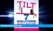complete  Tilt: 7 Solutions To Be A Guilt-Free Working Mom
