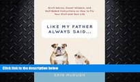 read here  Like My Father Always Said...: Gruff Advice, Sweet Wisdom, and Half-Baked Instructions