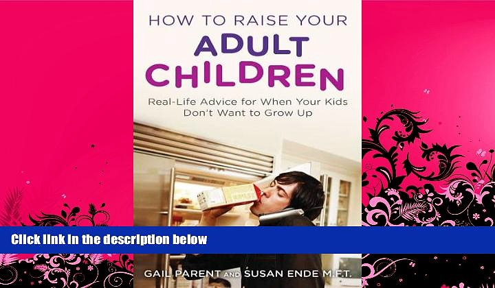 different   How to Raise Your Adult Children: Real-Life Advice for When Your Kids Don t Want to