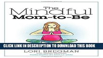 [PDF] The Mindful Mom-To-Be: A Modern Doula s Guide to Building a Healthy Foundation from