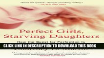 [PDF] Perfect Girls, Starving Daughters: How the Quest for Perfection is Harming Young Women Full