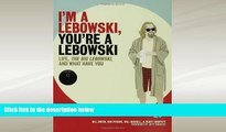 book online  I m a Lebowski, You re a Lebowski: Life, The Big Lebowski, and What Have You