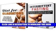 [PDF] Gladiator Box Set: Beginner s Guide to Gladiators Diet and Intermittent Fasting to Building