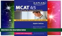 Big Deals  Kaplan MCAT 45: Advanced Prep for Advanced Students  Best Seller Books Most Wanted