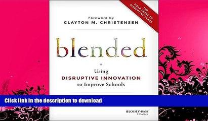 EBOOK ONLINE  Blended: Using Disruptive Innovation to Improve Schools  PDF ONLINE