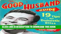 [PDF] The Good Husband Guide: 19 Tips for Domestic Bliss Popular Colection