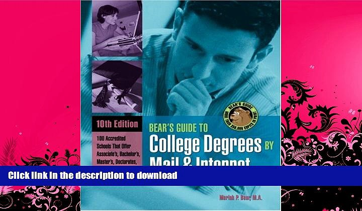 READ BOOK  Bears  Guide to College Degrees by Mail and Internet (Bear s Guide to College Degrees