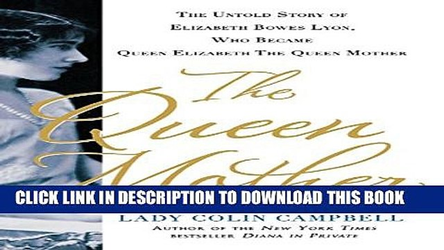 [PDF] The Queen Mother: The Untold Story of Elizabeth Bowes Lyon, Who Became Queen Elizabeth The