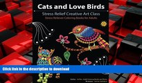 READ THE NEW BOOK Cats and Love Birds: Stress Relief Creative Art Class (Stress Reliever Coloring