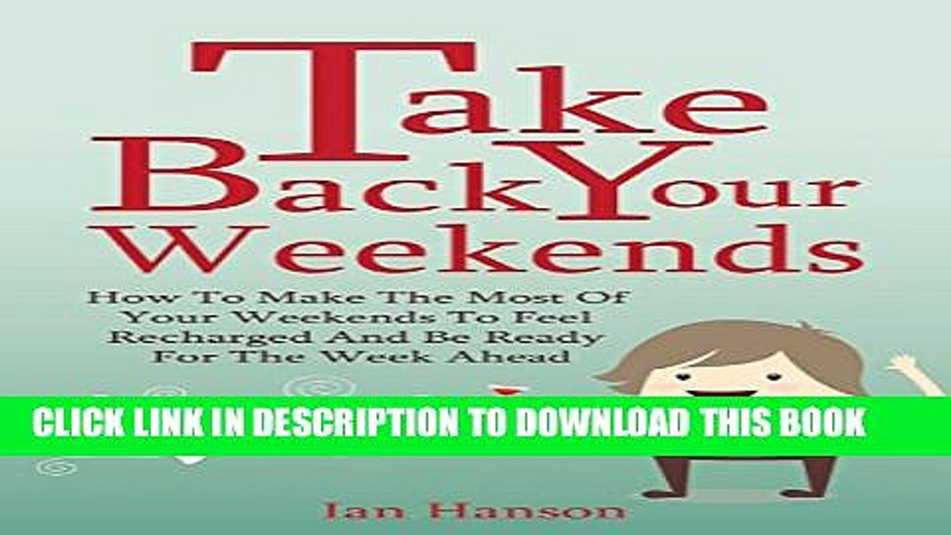 [PDF] Take Back Your Weekends - How To Make The Most Of Your Weekends To Feel Recharged And Be