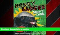 PDF ONLINE Honey Badger Don t Care: Randall s Guide to Crazy, Nastyass Animals READ PDF FILE ONLINE