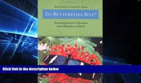 Must Have PDF  Do Butterflies Bite?: Fascinating Answers to Questions about Butterflies and Moths