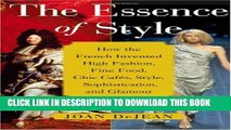 [New] The Essence of Style: How the French Invented High Fashion, Fine Food, Chic Cafes, Style,