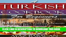 [PDF] A Turkish Cookbook for Beginners: Learn Delicious Turkish Cooking in Only Minutes (Turkish