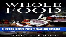 [PDF] Whole: The Top 100+ Whole Food Diet Desserts© (The Healthy Whole Foods Eating Challenge for