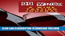 [PDF] 99 Wines: A Wine Tasting Journal: Red Wine Bottle   Glass Wine Tasting Journal / Diary /