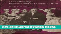 [PDF] Mon Cher Papa: Franklin and the Ladies of Paris Full Online