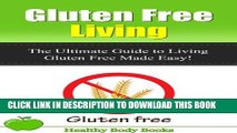 New Book Gluten Free Living: The Ultimate Guide to Living Gluten Free Made Easy! (Gluten Free, diet)