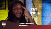 Fat Trel - Find What You Love And Go Hard (247HH Exclusive)
