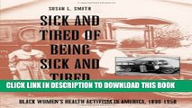 [PDF] Sick and Tired of Being Sick and Tired: Black Women s Health Activism in America, 1890-1950