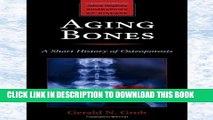 Aging Bones: A Short History of Osteoporosis (Johns Hopkins Biographies of Disease) Paperback