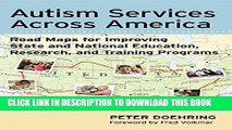 Autism Services Across America: Road Maps for Improving State and National Education, Research,